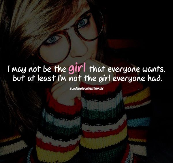 I may not be the girl that everyone wants